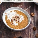 Pumpkin oatmeal in a bowl topped with pecan pieces and cream, with a bowl of cream and second bowl of oatmeal in the background and title graphic across the top.