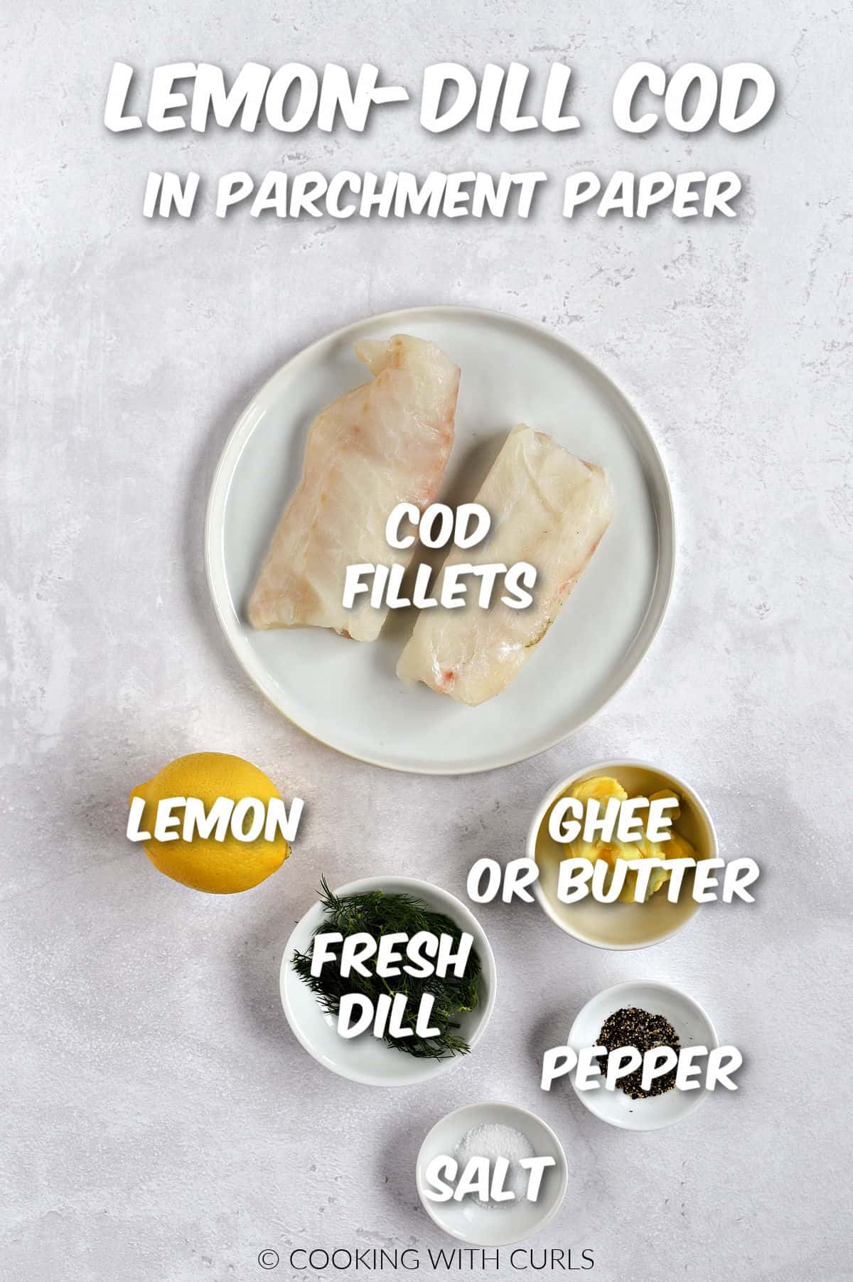 Two cod fillets, a lemon, fresh dill, butter, salt and pepper.